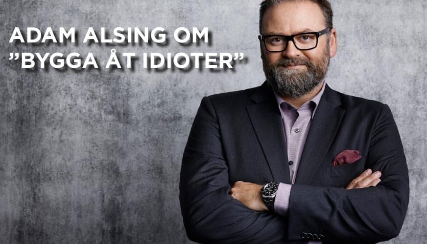 """Adam Alsing om """"Bygga åt idioter"""""""